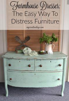mycreativedays: Farmhouse Dresser: The Easy Way To Distress Furniture