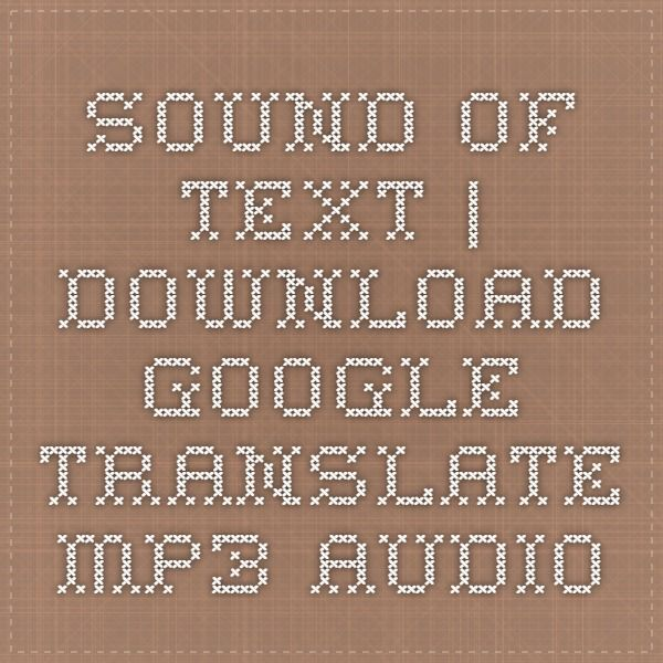 Sound of Text | Download Google Translate MP3 audio | Texts | Audio