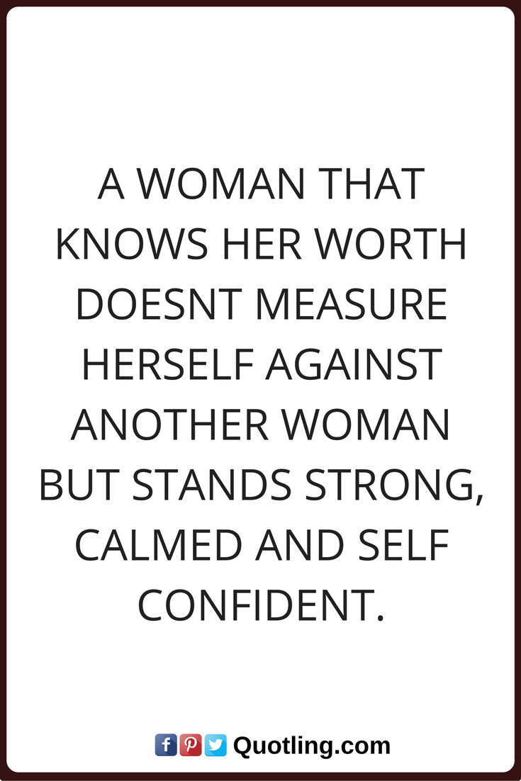 Confident Women Quotes Woman Quotes A Woman That Knows Her Worth Doesnt Measure Herself