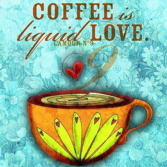 """""""Coffee is liquid love"""""""