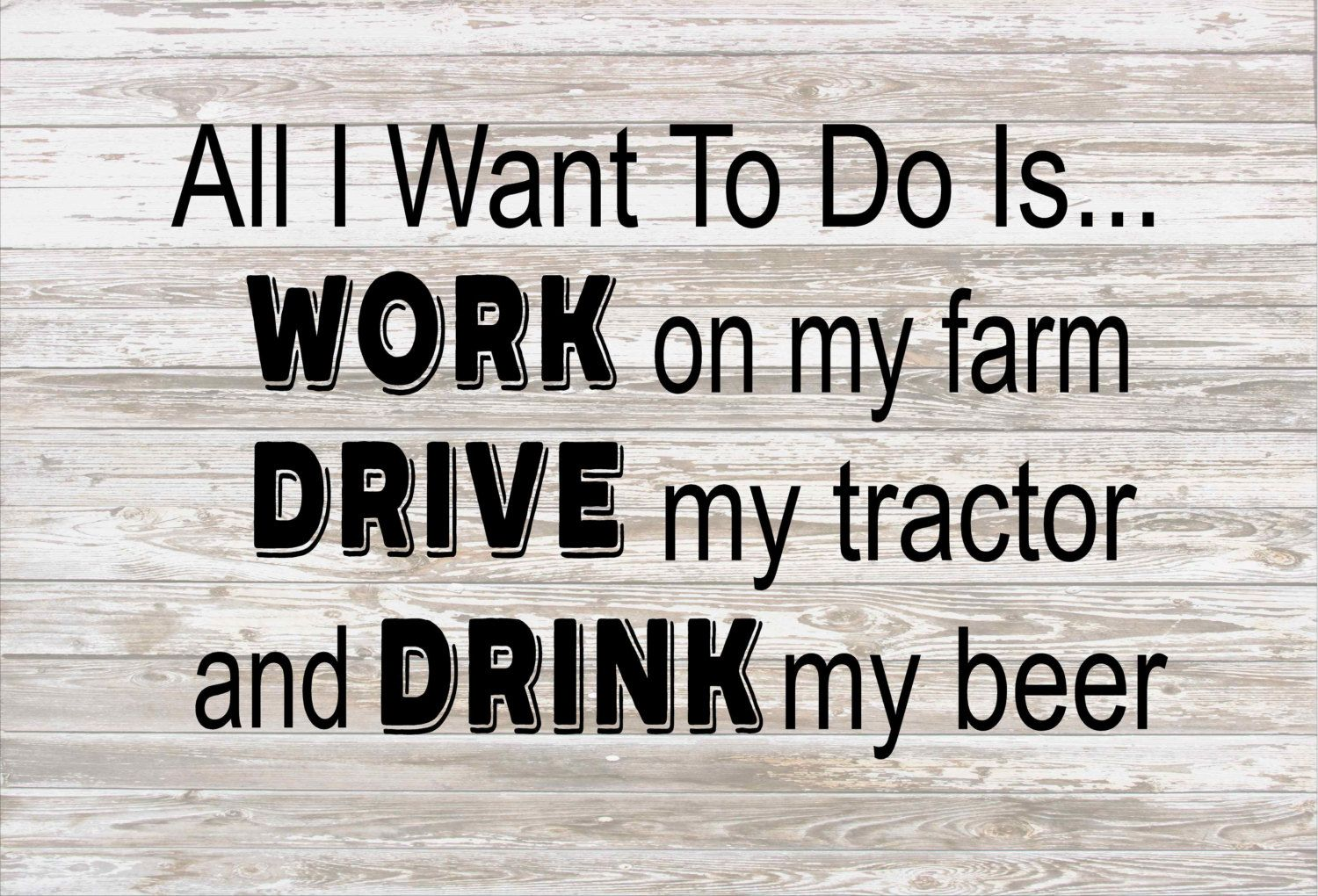 All I Want To Do Is Work On My Farm Drive Tractors Drink Beer Wood Sign Beer Wood Drinking Beer Wood Signs