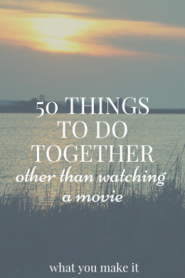 This is actually a good list. 50 things to do together, other than watching movies.