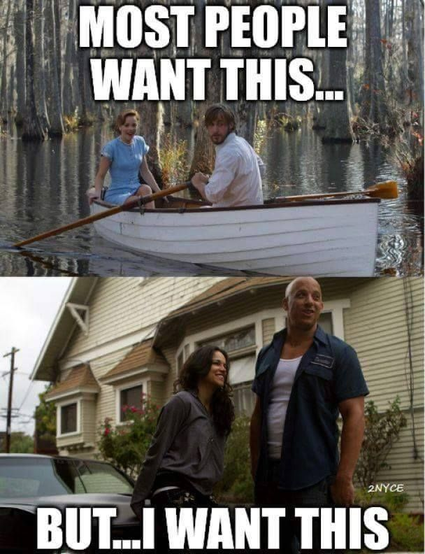 most people want this, but I want this - The Notebook vs Fast and Furious