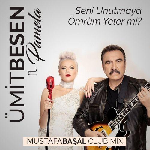 Umit Besen Ft Pamela Seni Unutmaya Omrum Yeter Mi Mustafa Basal Club Mix Youtube Muzik Seni