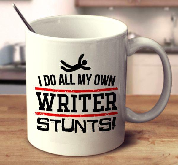 I Do All My Own Writer Stunts