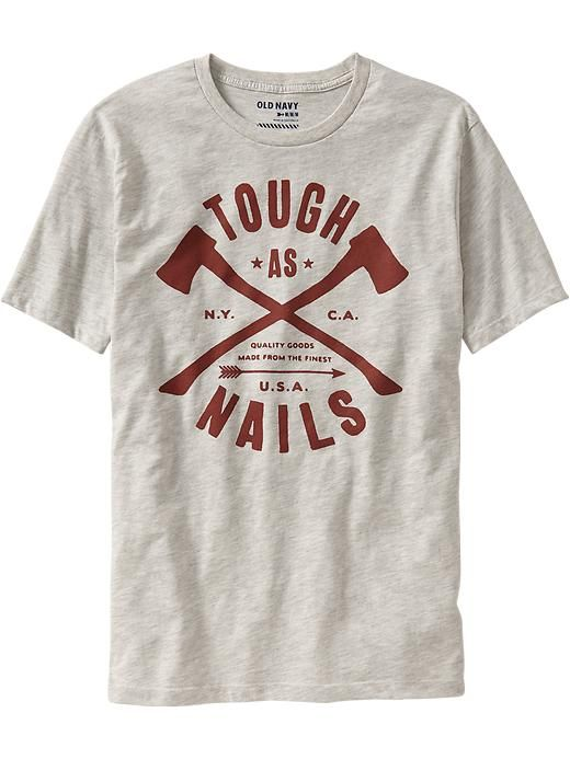 Old Navy Men S Quot Tough As Nails Quot Tees I Have This Shirt