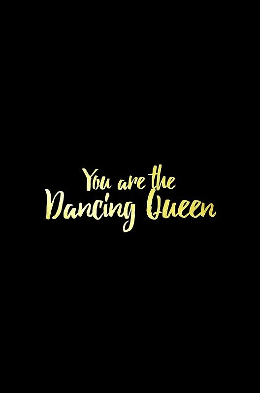 You Are The Dancing Queen Poster By Brunohurt Happy Quotes Dancing Queen Lyrics Queen Quotes