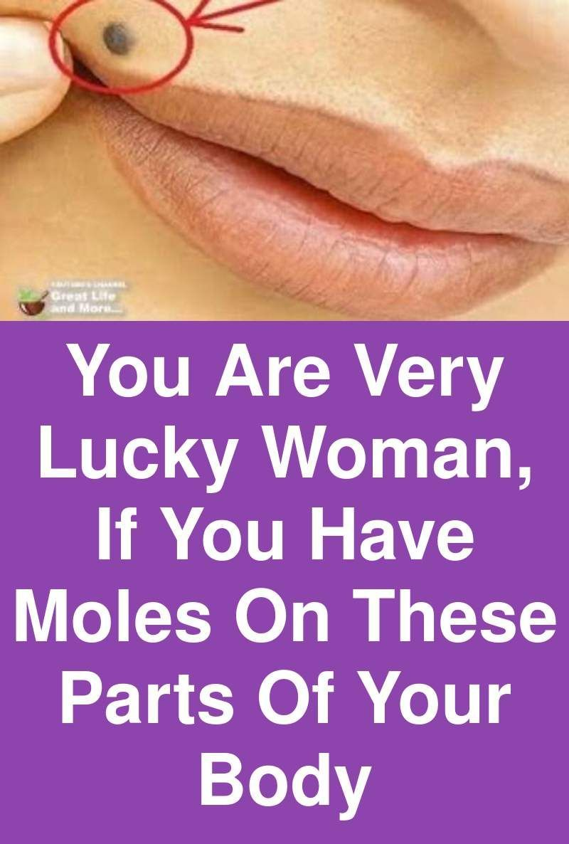 You are very lucky woman, If you have moles on these parts