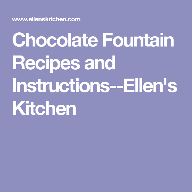 Chocolate Fountain Recipes And Instructions Ellens Kitchen