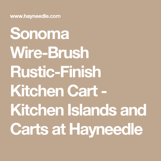 Sonoma Wire-Brush Rustic-Finish Kitchen Cart - Kitchen Islands and Carts at Hayneedle