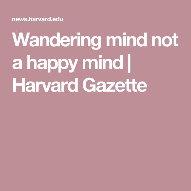 Wandering mind not a happy mind | Harvard Gazette