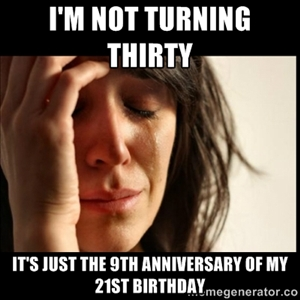 8dc8a7d81bdeb37a6db0553ddd33db6d meme made for friend's 30th birthday!! =) couldn't be more true,Funny 30th Birthday Meme