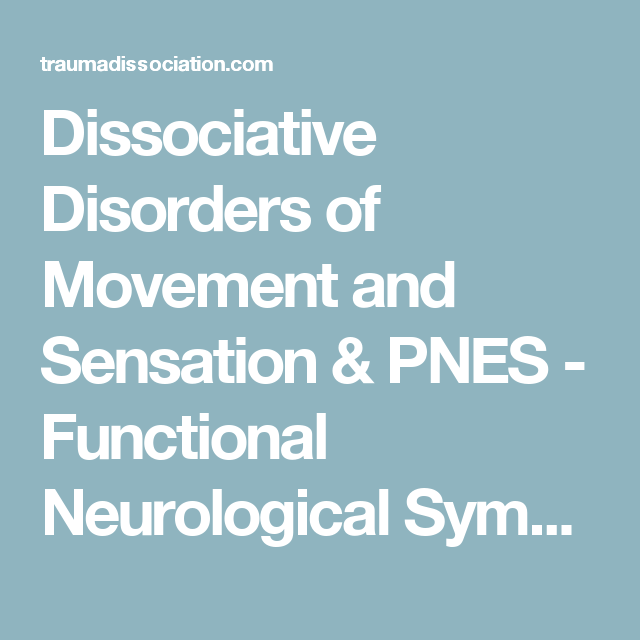 Dissociative Disorders of Movement and Sensation & PNES - Functional