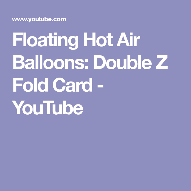 floating hot air balloons double z fold card youtube