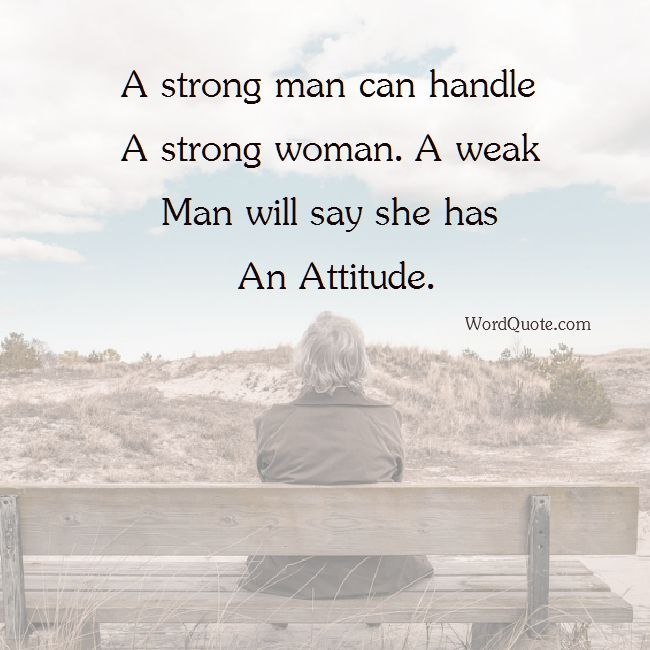 A Strong Man Can Handle Men Quotes Words Quotes Weak Men