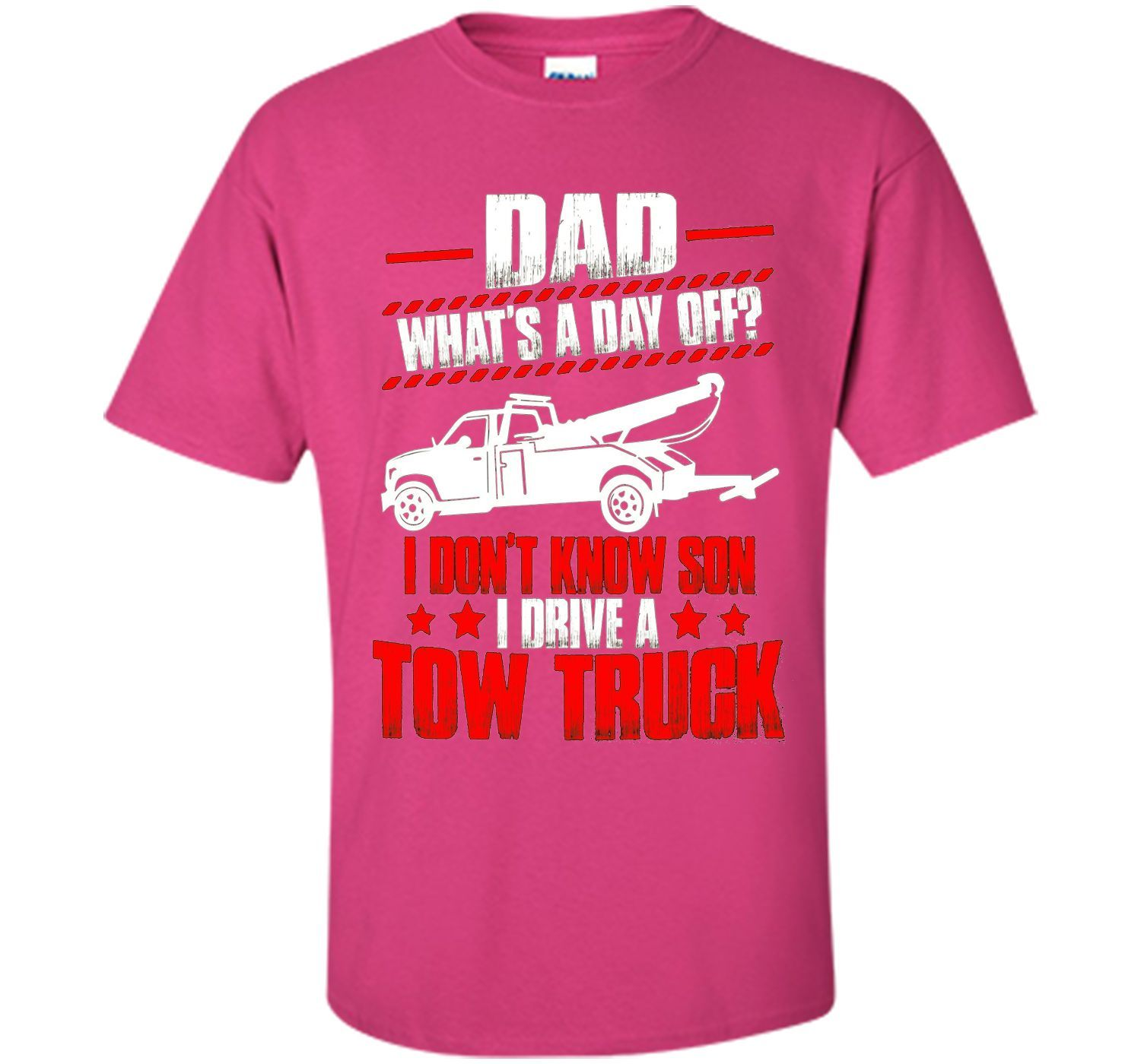 Best T-Shirt For Tow Trucker. Father's Day Gift From Son.
