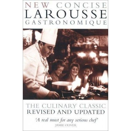 New Concise Larousse Gastronomique The Worlds Greatest Cookery
