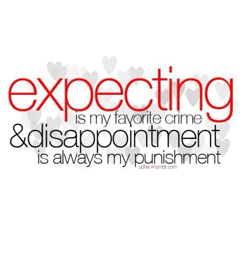 Dont Expect Anything From Anybody And You Will Never Be