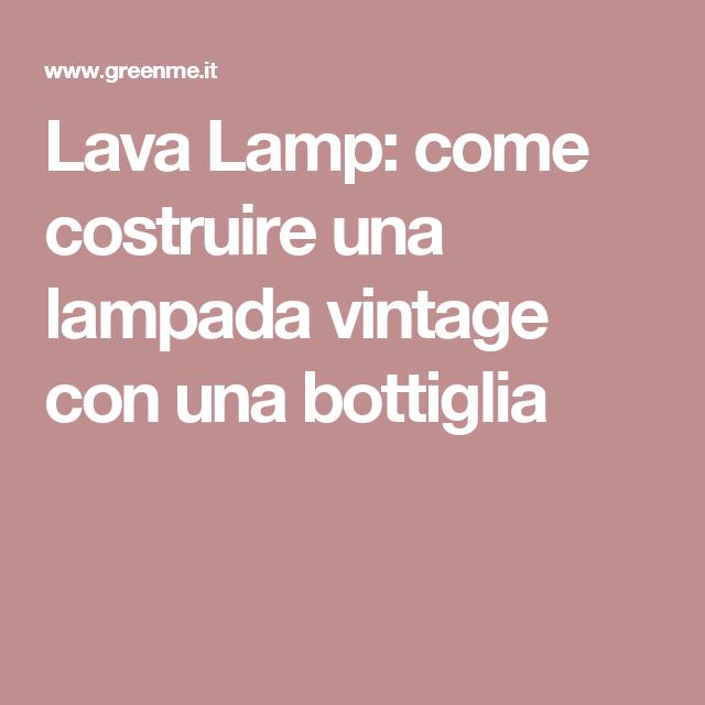 Lava Lamp: come costruire una lampada vintage con una bottiglia