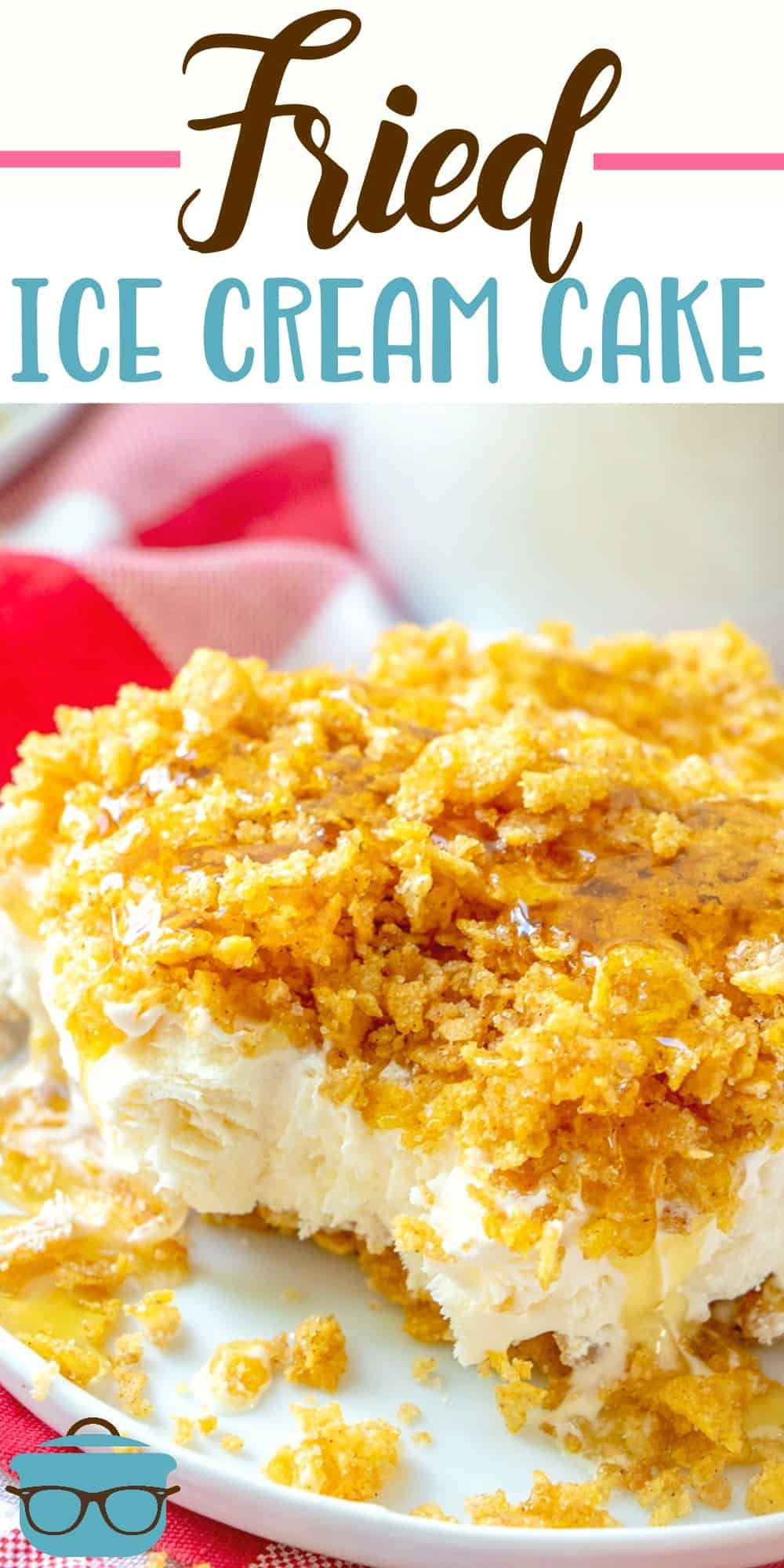 FRIED ICE CREAM CAKE (+Video) | The Country Cook