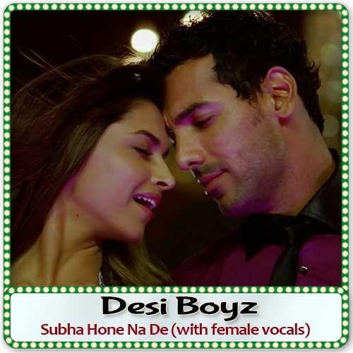 Subha Hone Na De With Female Vocals Karaoke Desi Boyz Karaoke Download Hindi Mp3 Karaoke In 2020 Desi Boyz Karaoke Karaoke Songs