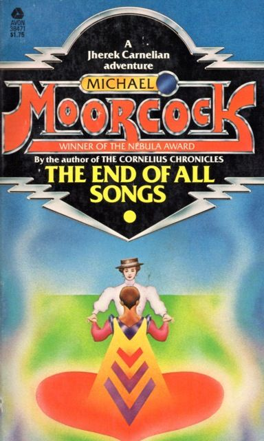 Publication: The End of All Songs  Authors: Michael Moorcock Year: 1978-06-00 ISBN: 0-380-01964-7 [978-0-380-01964-9] Publisher: Avon  Cover: Stanislaw Fernandes