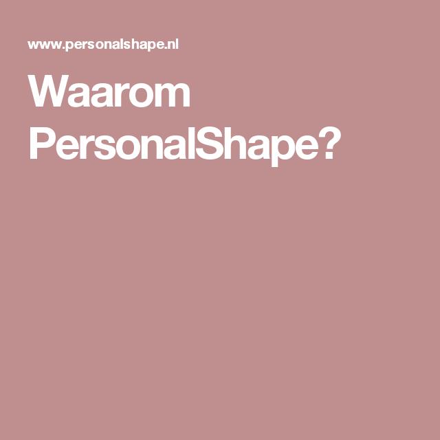 Waarom PersonalShape?