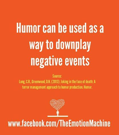 """Humor can be used as a way to downplay negative events. Good skill to develop for """"emotional intelligence."""" :)"""
