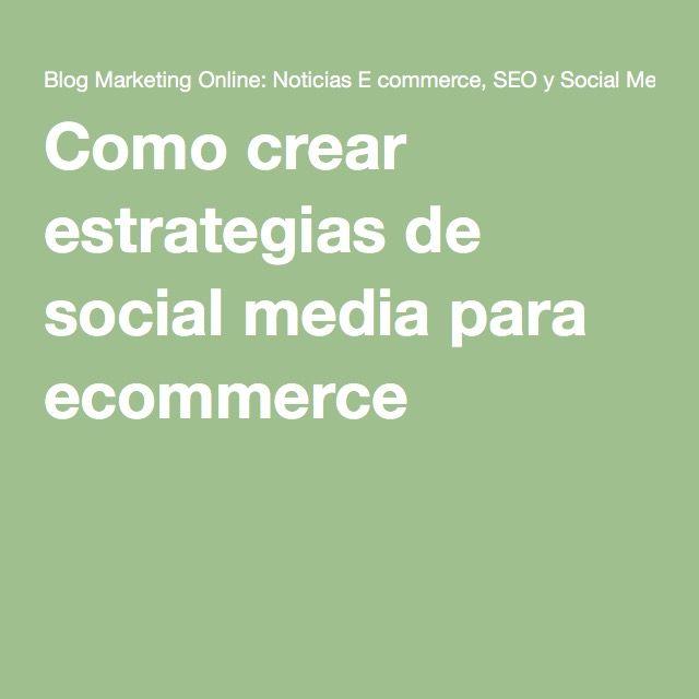 Como crear estrategias de social media para ecommerce