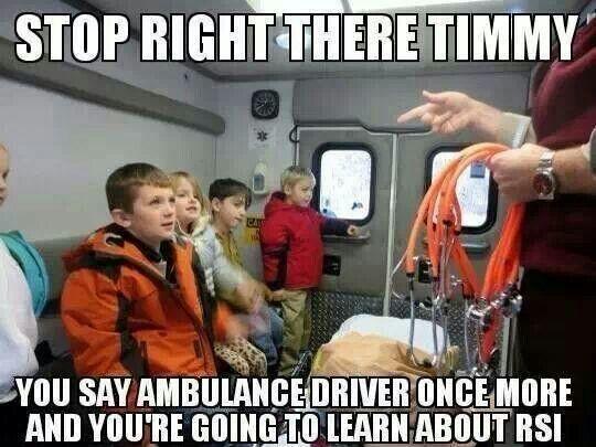 Ambulance Drivers Meet Rsi With Images Emt Humor Ems Humor