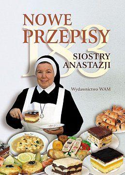 183 Nowe Przepisy Siostry Anastazji Chcesz Przygotowac Pyszny Obiad Nie Masz Pomyslu Jakie Upiec Ciasto Przepisy Siostry Ana Polish Recipes Food Culinary