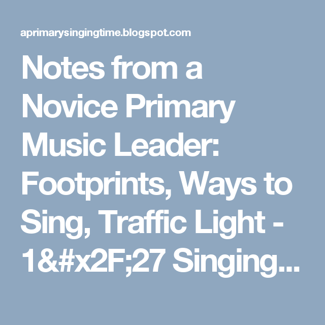 Notes from a Novice Primary Music Leader: Footprints, Ways to Sing, Traffic Light - 1/27 Singing Time