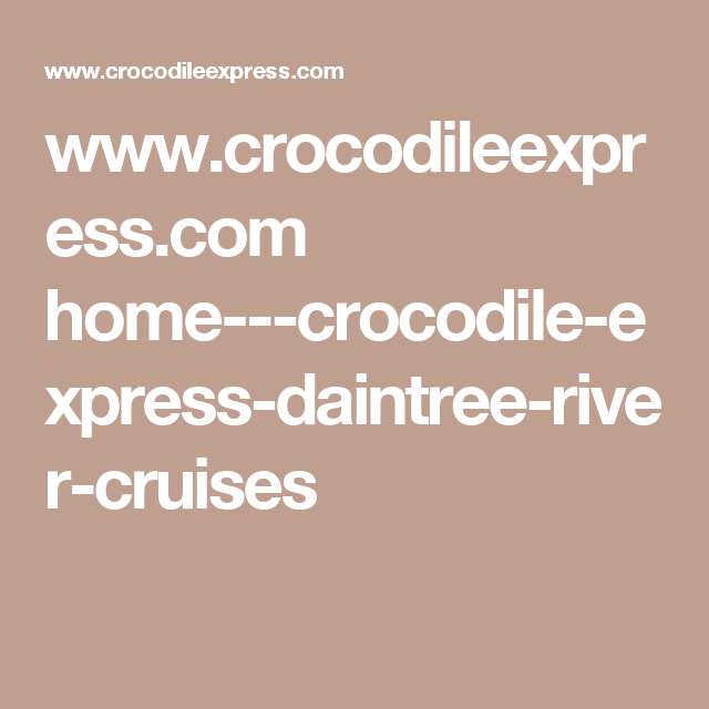 68faf10cdbc495 Princess Cruises · www.crocodileexpress.com home---crocodile-express- daintree-river