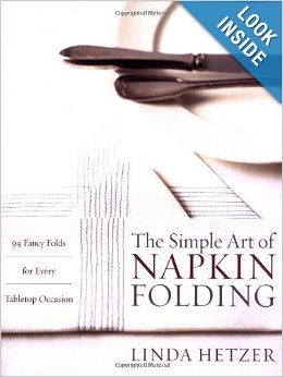 The Simple Art of Napkin Folding: 94 Fancy Folds for Every Tabletop Occasion: Linda Hetzer: 9780060934897: Amazon.com: Books