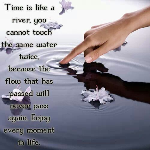 Time Passes To Quick River Quotes Life Good Morning Quotes