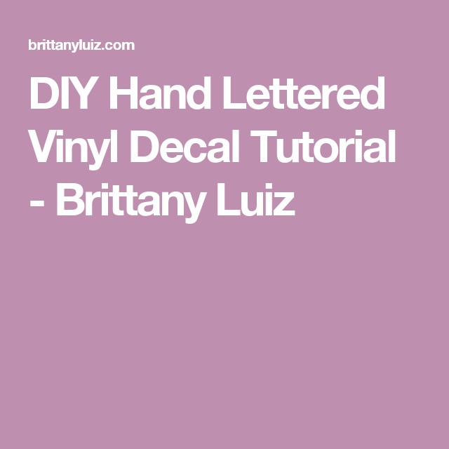 DIY Hand Lettered Vinyl Decal Tutorial Brittany Luiz Cricut - How to make vinyl decals by hand