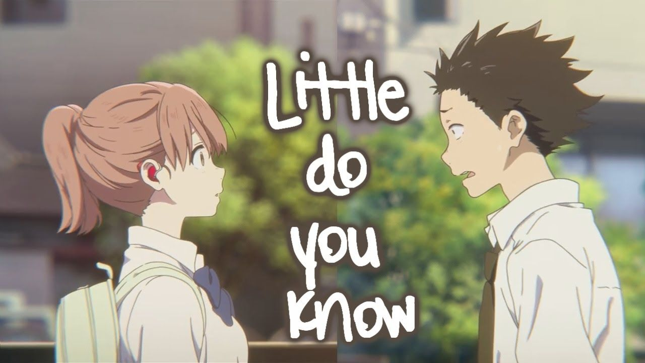 Koe No Katachi Amv Little Do You Know Little Do You Know Song