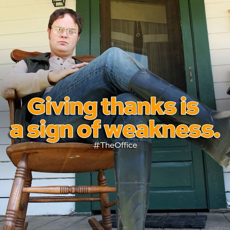 Giving thanks is a sign of weakness Dwight shrute the