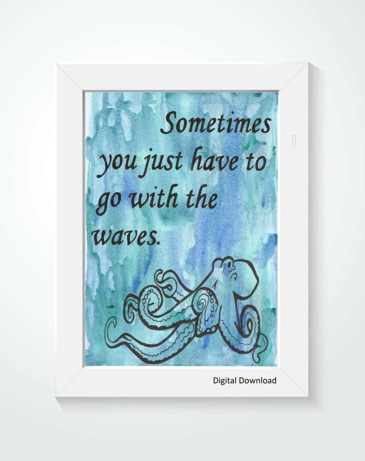 """**DIGITAL DOWNLOAD*  """" Sometimes you just have to go with the waves.""""  This quote was originally hand written on a mixed cool blue watercolor background above a playful Octopus! -- Available from Joyful Art Expressions!"""