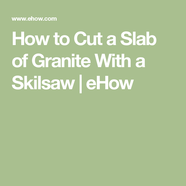 How to Cut a Slab of Granite With a Skilsaw   eHow