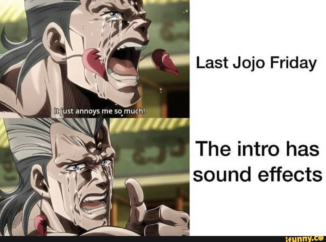 Last Jojo Friday The intro has sound effects - iFunny :) in