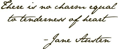 There Is No Charm Equal To Tenderness Of Heart Jane Austen Now