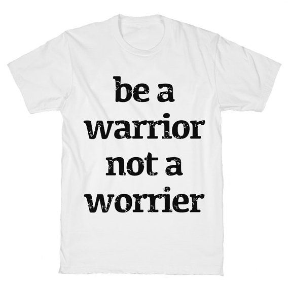 Be A Warrior Not A Worrior Unisex T Shirt by WildYouthTees on Etsy