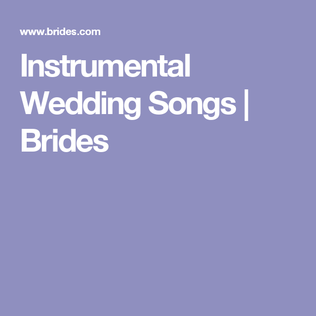 Bridal Party Walking Down The Aisle Songs: 100 Instrumental Wedding Songs To Walk Down The Aisle To