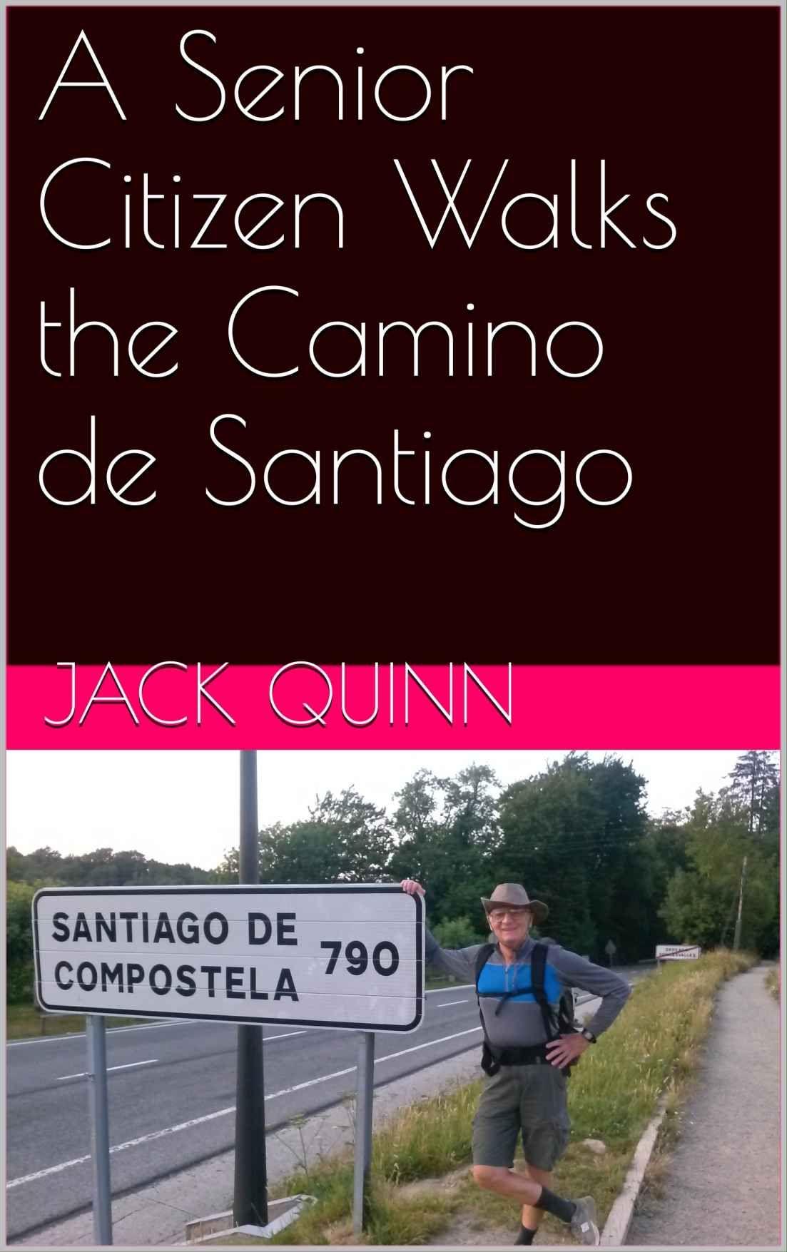 A Senior Citizen Walks The Camino De Santiago Ebook: Jack Quinn For My  Review