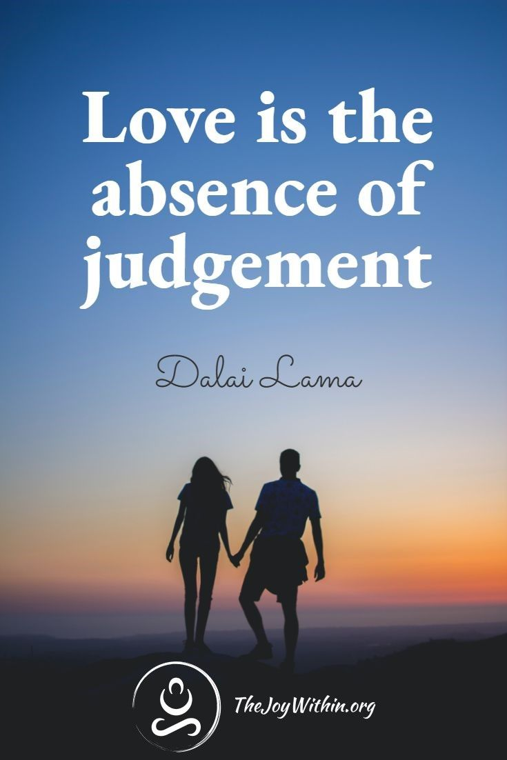 "One of my favorite quotes by The Dalai Lama is that ""Love is the absence of judgement."" In this post I'll explain a little bit about what that means, and how you can apply it to your life, through the practice of compassion. #inspirationalquotes #quotes #love #relationships"