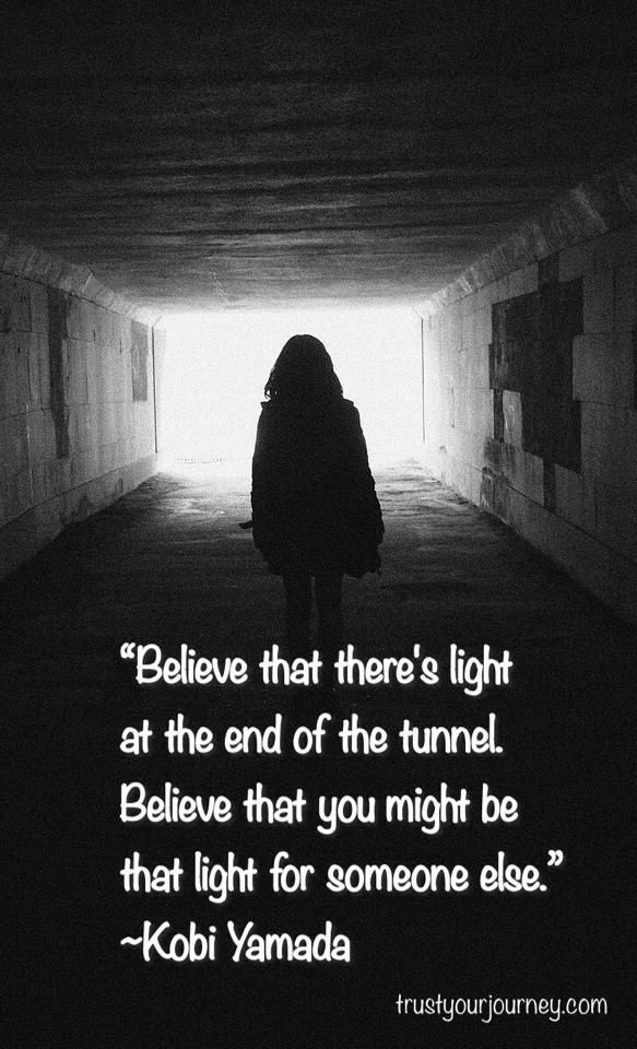 Believe That Theres Light At The End Of The Tunnel Believe That