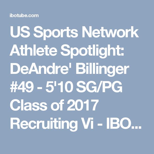 US Sports Network Athlete Spotlight: DeAndre' Billinger #49 - 5'10 SG/PG Class of 2017 Recruiting Vi - IBOtube