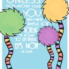 """""""Unless someone like you cares a whole awful lot, nothing is going to get better.  It's not.""""  Dr. Seuss     Quote from The Lorax in printable PDF fo..."""
