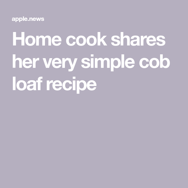 Home cook shares her very simple cob loaf recipe — Daily Mail